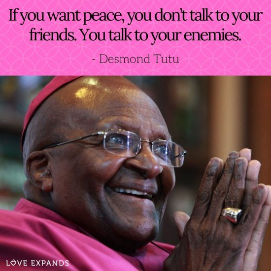 Desmond Tutu picture quote: If you want peace, you don't talk to your friends. You talk to your enemies.