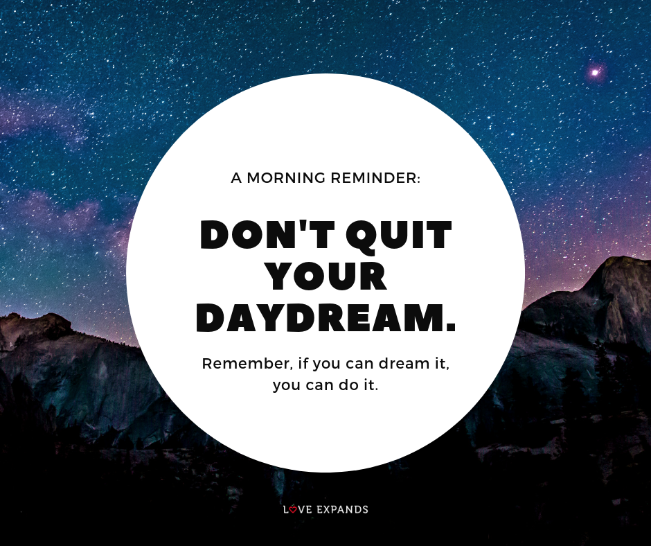 Picture Quote: A morning reminder: Don't quit your daydream. Remember, if you can dream it, you can do it.