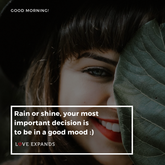"Picture quote, ""Rain or shine, your most important decision is to be in a good mood"""