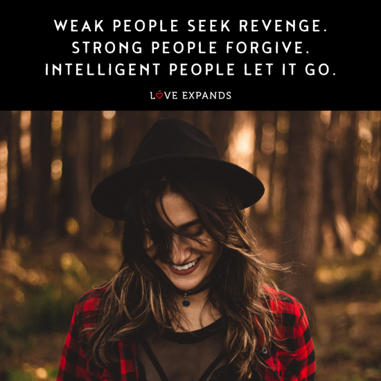 Weak people seek revenge. Strong people forgive. Intelligent people let it go.Picture quote.