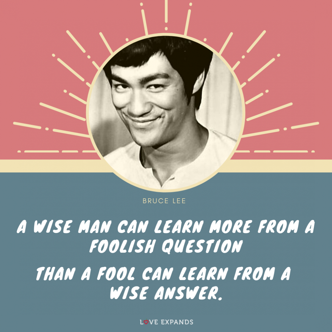 "A smiling Bruce Lee picture quote that says: ""A wise man can learn more from a foolish question than a fool can learn from a wise answer."""