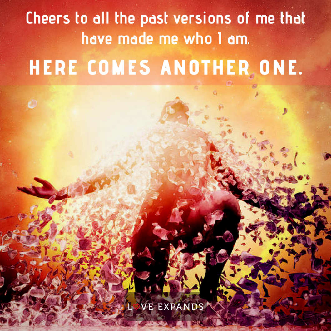 Picture quote: Cheers to all the past versions of me that have made me who I am. Here comes another one.