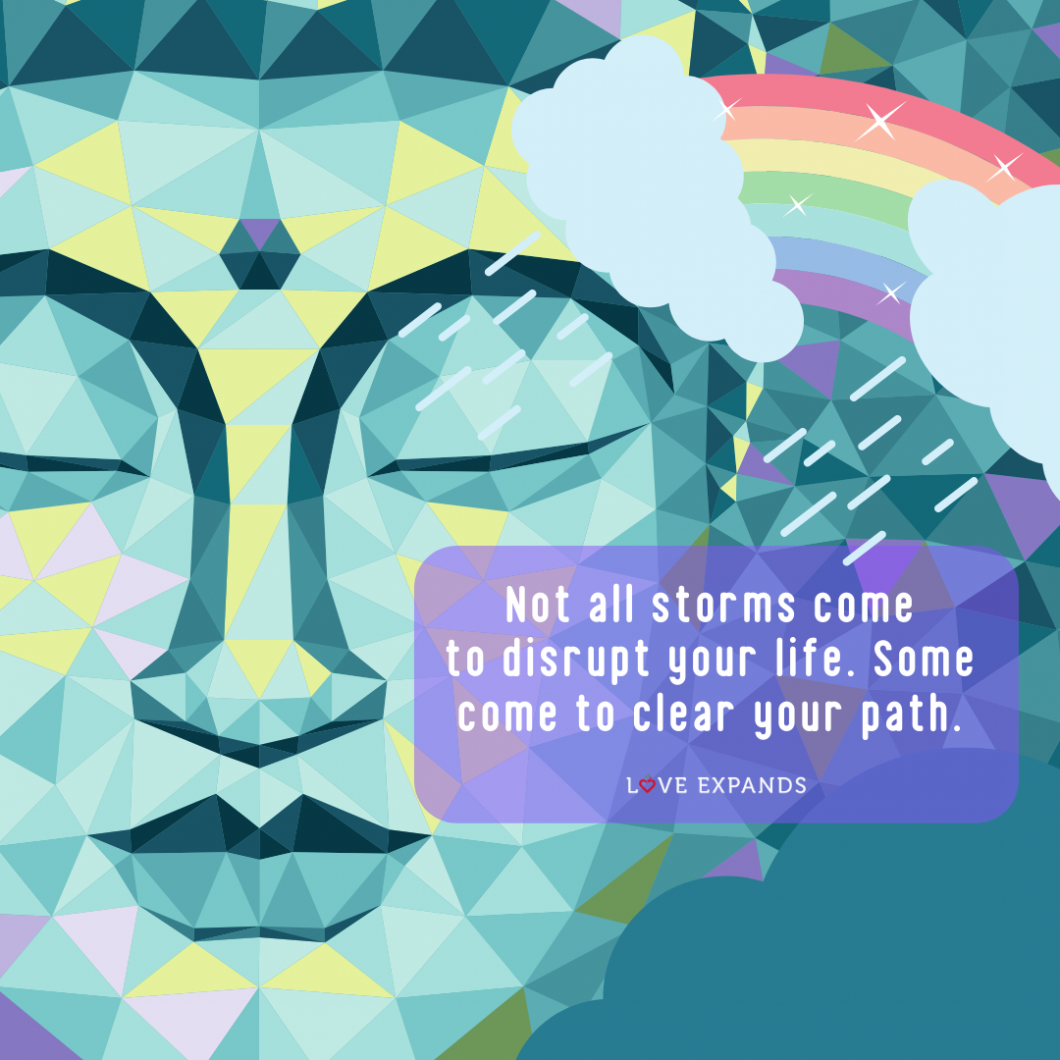 """Picture quote of a buddha and rainbow that says: """"Not all storms come to disrupt your life. Some come to clear your path."""""""