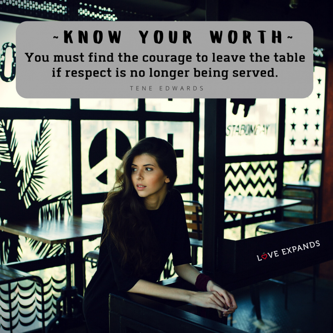 Attractive young lady who just left a table at a cafe. Picture quote by Tene Edwards that says: Know Your Worth, You must find the courage to leave the table if respect is no longer being served.