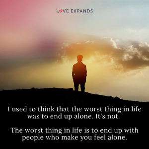 """Silhouette of a man on a hill watching a sunset. Picture quote: """"I used to think that the worst thing in life was to end up alone. It's not. The worst thing in life is to end up with people who make you feel alone."""""""