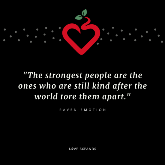 "Picture quote by Raven Emotion. ""The strongest people are the ones who are still kind after the world tore them apart."""