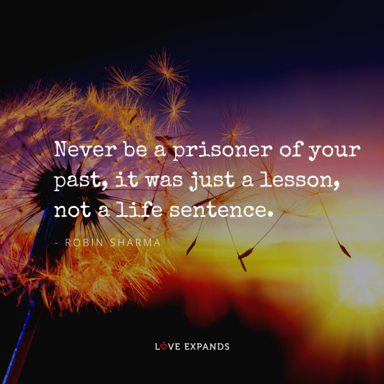 """Never be a prisoner of your past, it was just a lesson not a life sentence."" Picture quote by Robin Sharma."