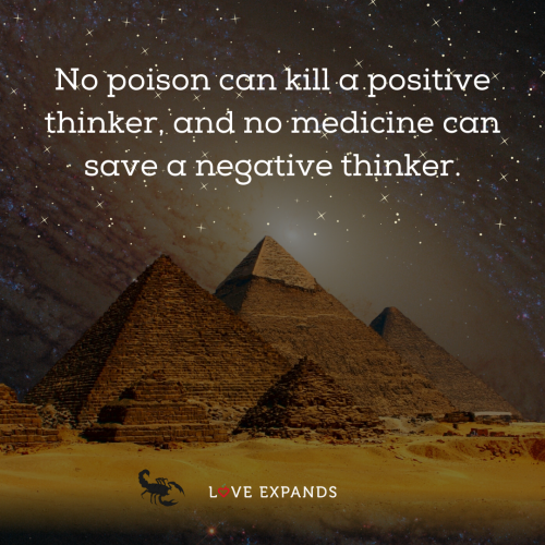 No poison can kill a positive thinker, and no medicine can save a negative thinker