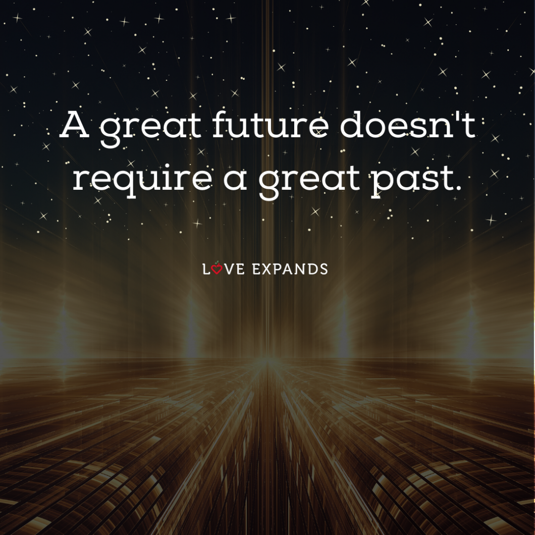 "Inspirational picture quote: ""A great future doesn't require a great past."""