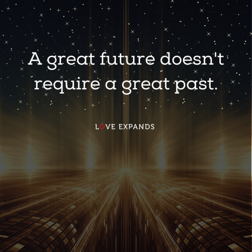 A great future doesn't require a great past