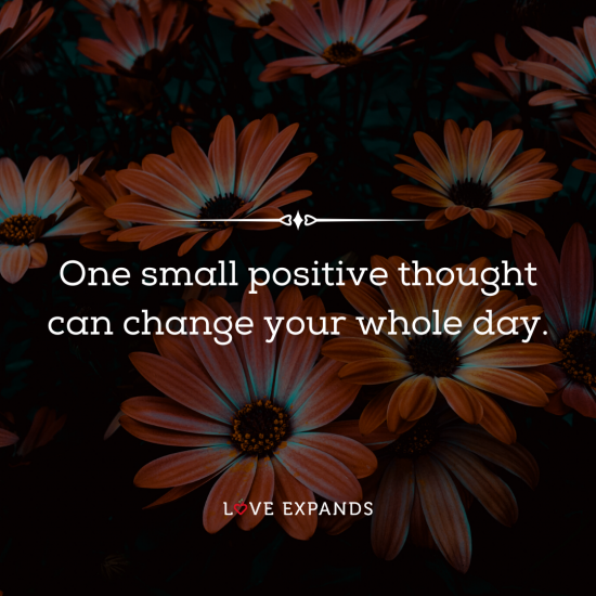 """""""One small positive thought can change your whole day."""" Picture quote about positive thoughts which can shape your day."""