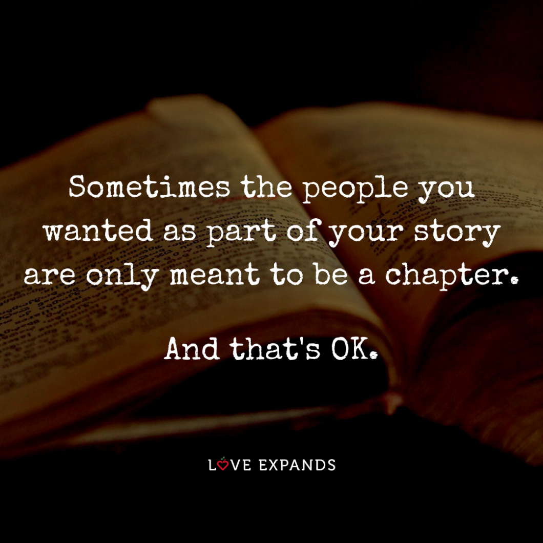 "Picture Quote: ""Sometimes the people you wanted as part of your story are only meant to be a chapter. And that's OK."""