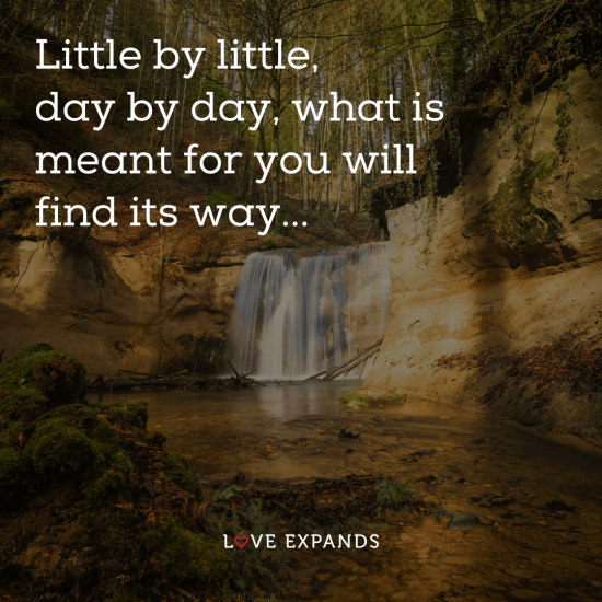 """Waterfall picture quote: """"Little by little, day by day, what is meant for you will find its way."""""""