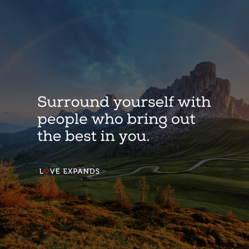 Surround Yourself With People Who Bring Out The Best In You